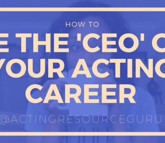 How To Be The CEO Of Your Acting Career | Acting Resource Guru