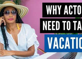 Why Actors Need To Go On Vacation   Acting Resource Guru